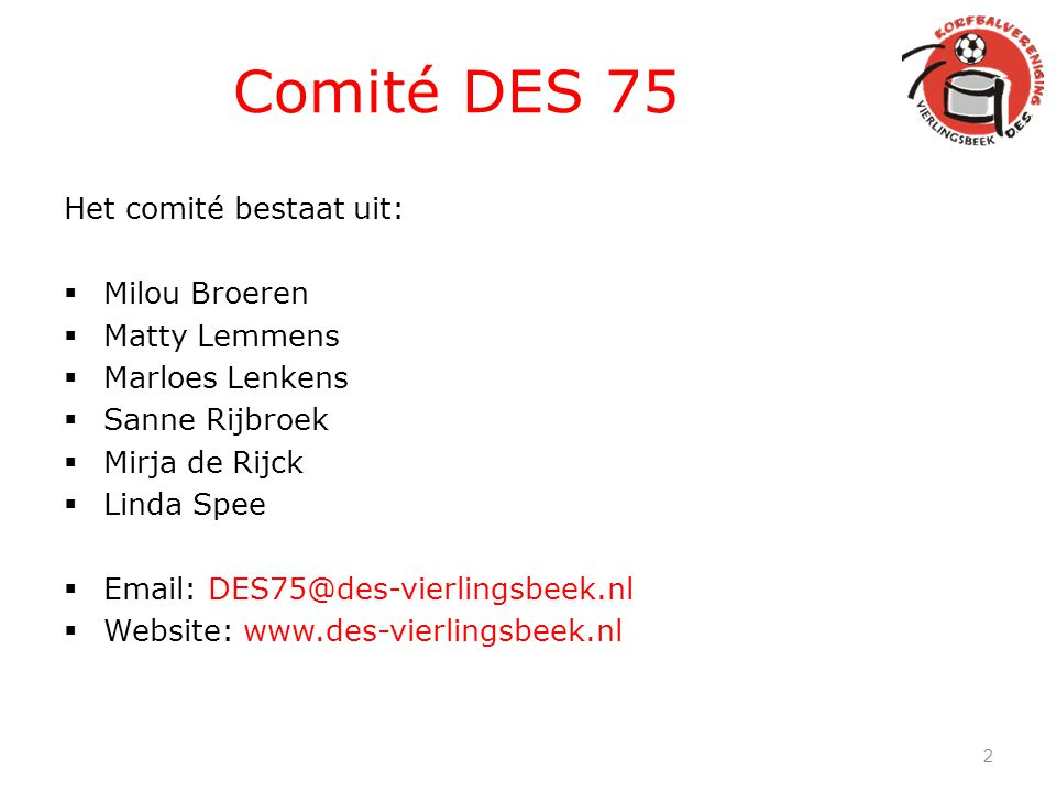 Comité DES 75 Het comité bestaat uit: Milou Broeren Matty Lemmens