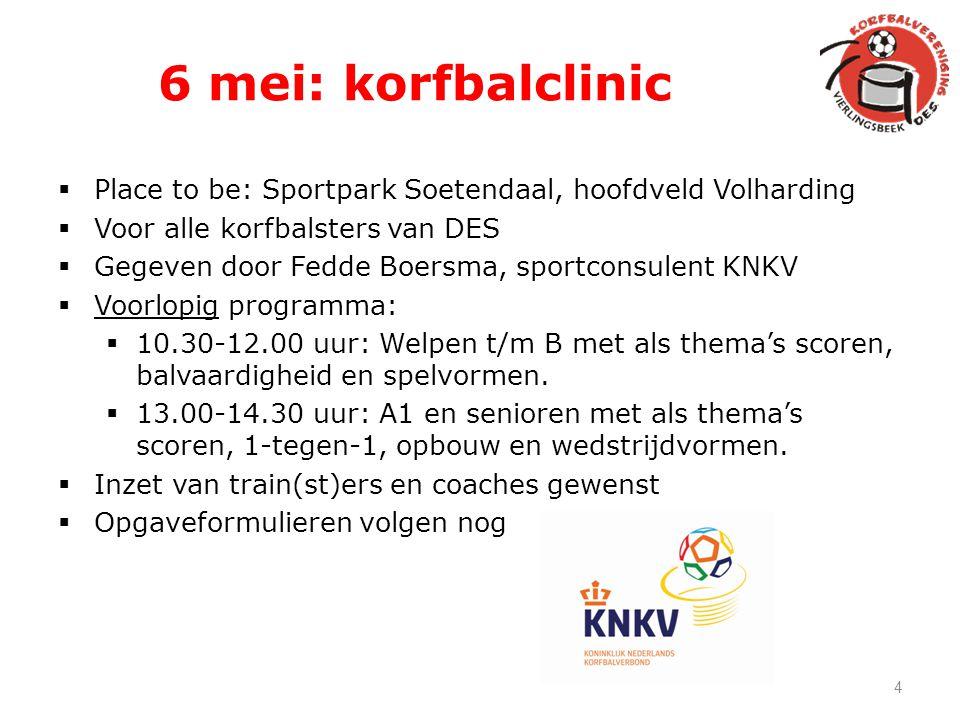 6 mei: korfbalclinic Place to be: Sportpark Soetendaal, hoofdveld Volharding. Voor alle korfbalsters van DES.