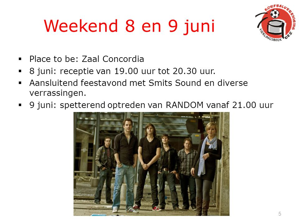 Weekend 8 en 9 juni Place to be: Zaal Concordia