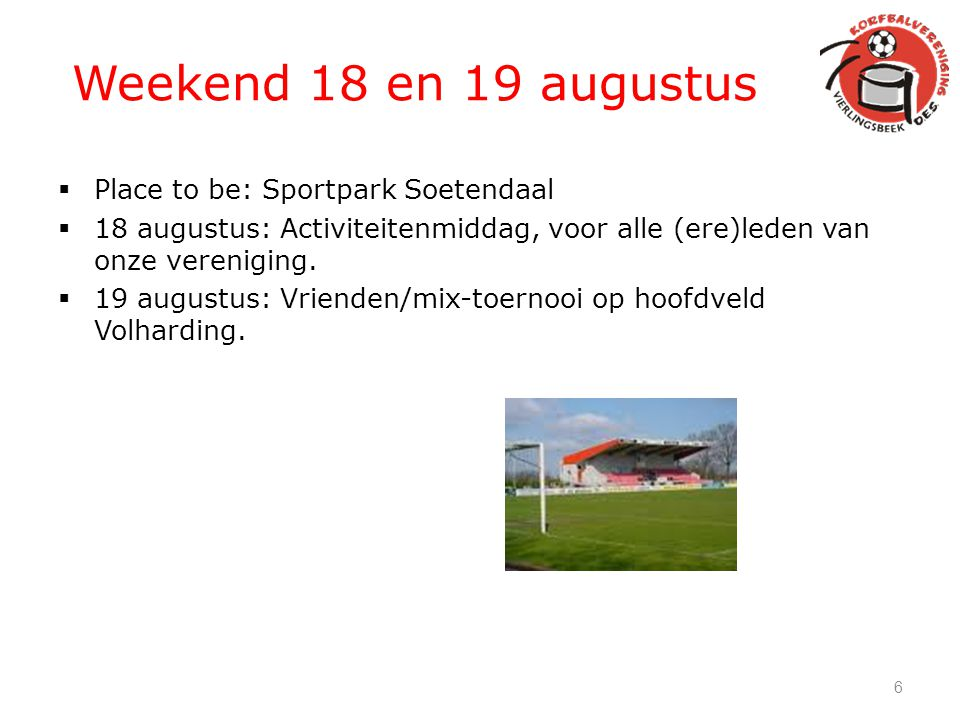 Weekend 18 en 19 augustus Place to be: Sportpark Soetendaal