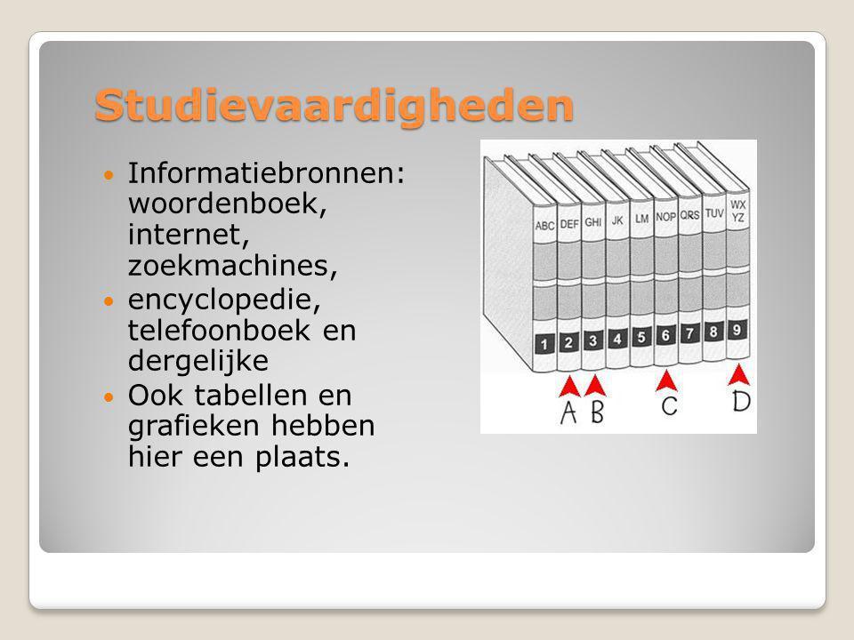 Studievaardigheden Informatiebronnen: woordenboek, internet, zoekmachines, encyclopedie, telefoonboek en dergelijke.