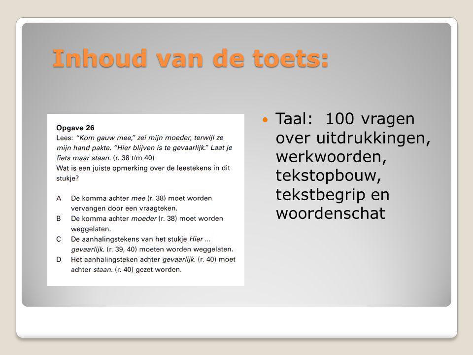 Inhoud van de toets: Taal: 100 vragen over uitdrukkingen, werkwoorden, tekstopbouw, tekstbegrip en woordenschat.