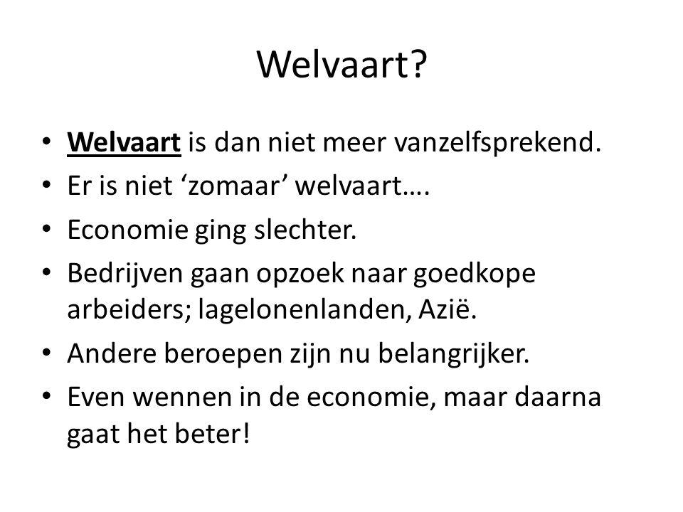 Welvaart Welvaart is dan niet meer vanzelfsprekend.