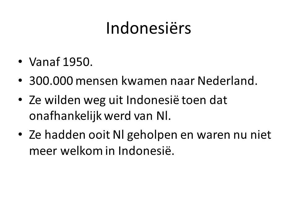 Indonesiërs Vanaf 1950. 300.000 mensen kwamen naar Nederland.