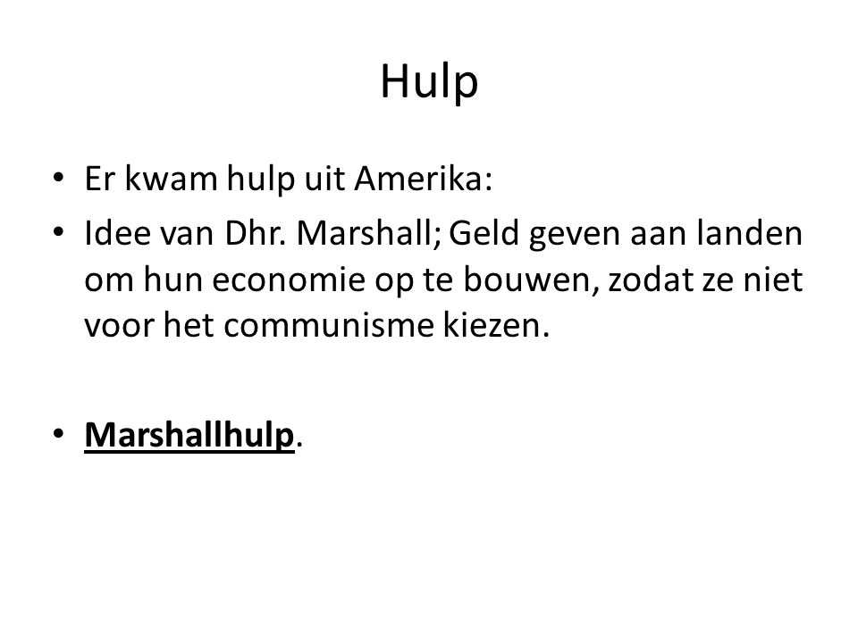 Hulp Er kwam hulp uit Amerika: