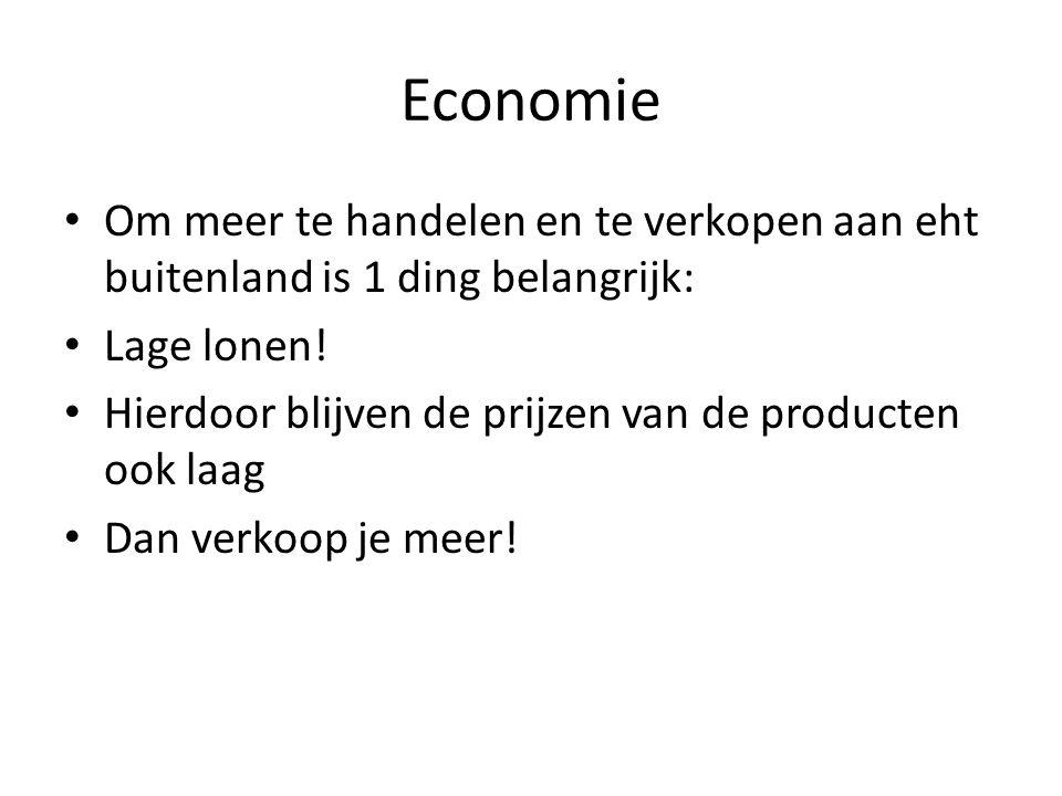 Economie Om meer te handelen en te verkopen aan eht buitenland is 1 ding belangrijk: Lage lonen!