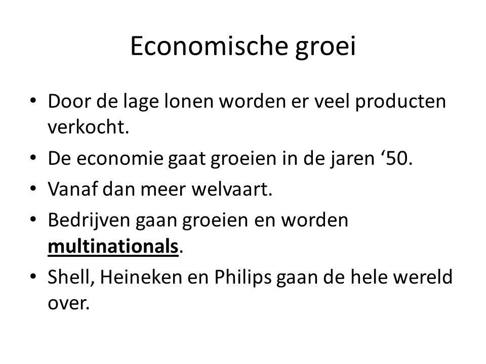 Economische groei Door de lage lonen worden er veel producten verkocht. De economie gaat groeien in de jaren '50.