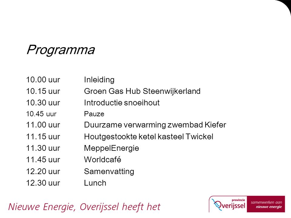 Programma 10.00 uur Inleiding 10.15 uur Groen Gas Hub Steenwijkerland