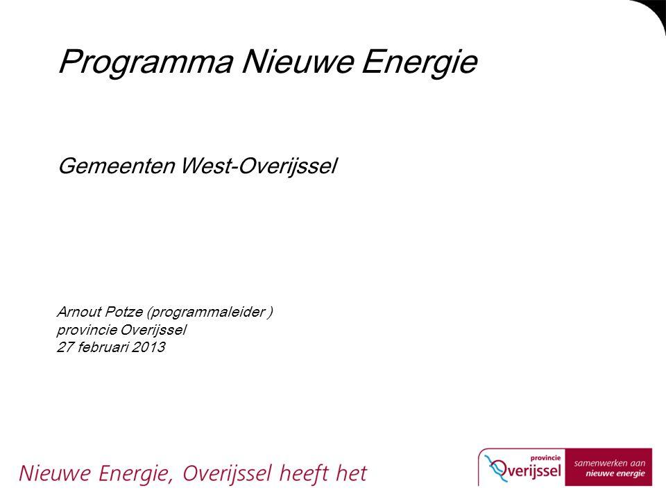 Programma Nieuwe Energie Gemeenten West-Overijssel Arnout Potze (programmaleider ) provincie Overijssel 27 februari 2013