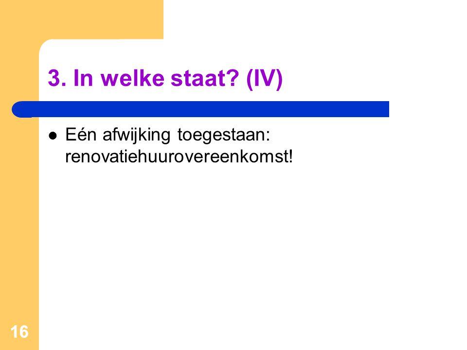3. In welke staat (IV) Eén afwijking toegestaan: renovatiehuurovereenkomst! 16