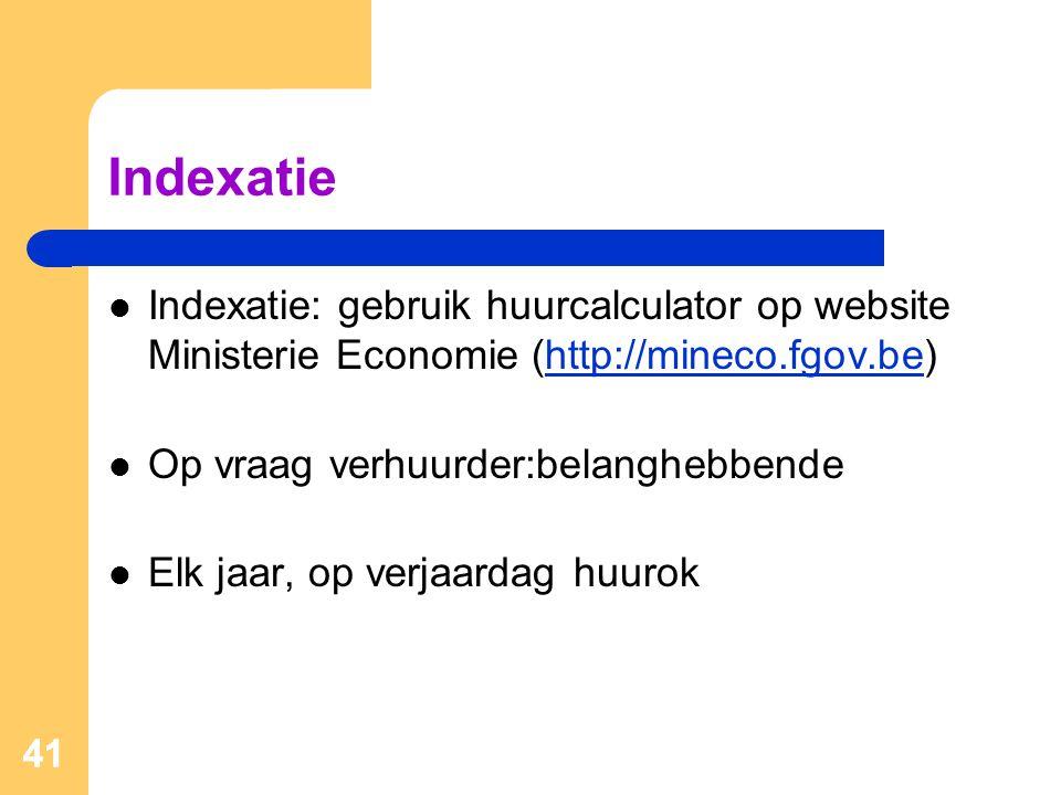 Indexatie Indexatie: gebruik huurcalculator op website Ministerie Economie (http://mineco.fgov.be) Op vraag verhuurder:belanghebbende.