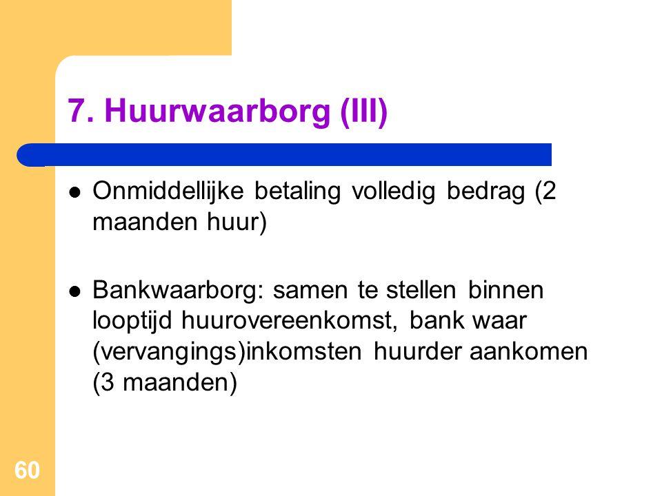 7. Huurwaarborg (III) Onmiddellijke betaling volledig bedrag (2 maanden huur)