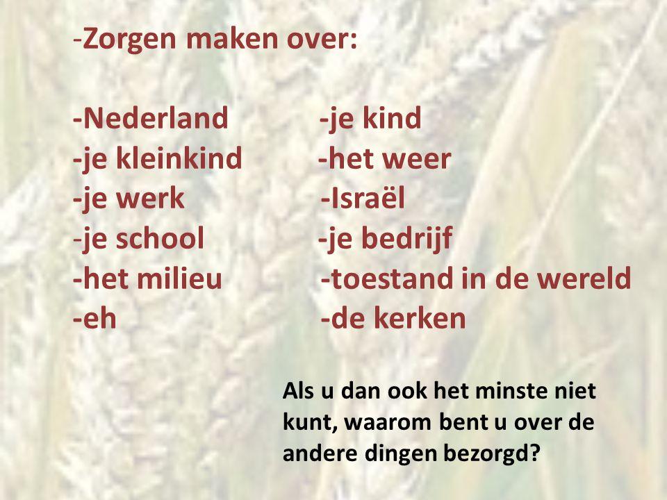 Zorgen maken over: -Nederland -je kind -je kleinkind -het weer