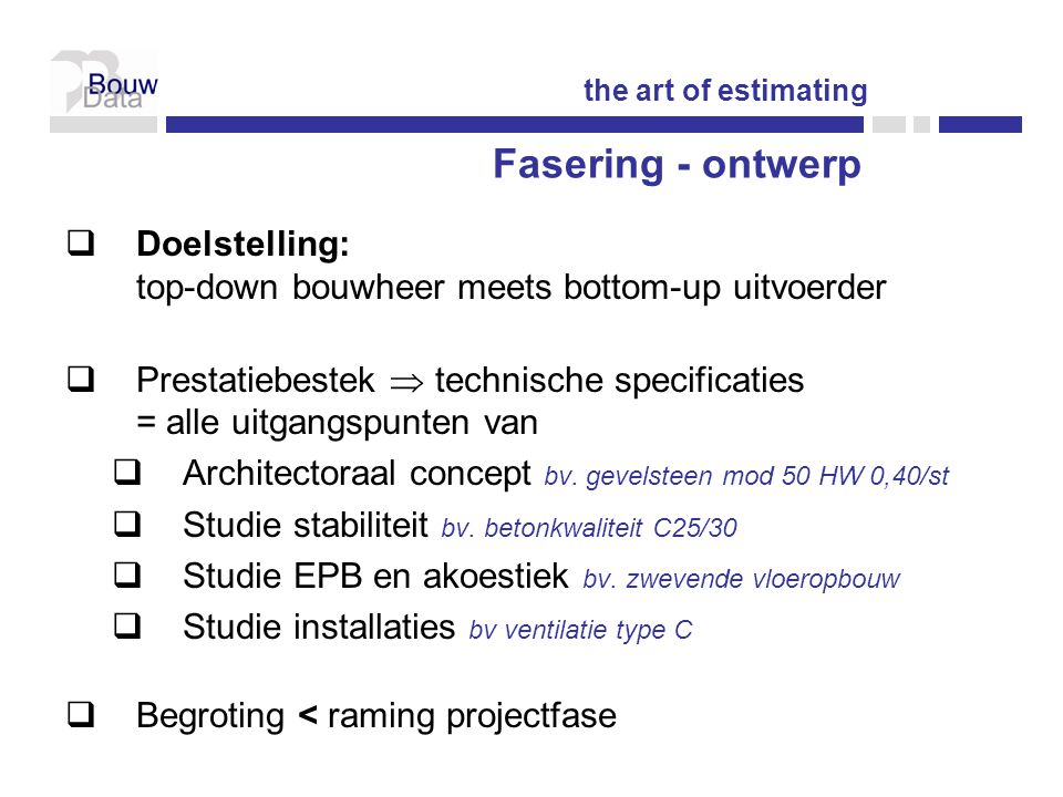 the art of estimating Fasering - ontwerp. Doelstelling: top-down bouwheer meets bottom-up uitvoerder.