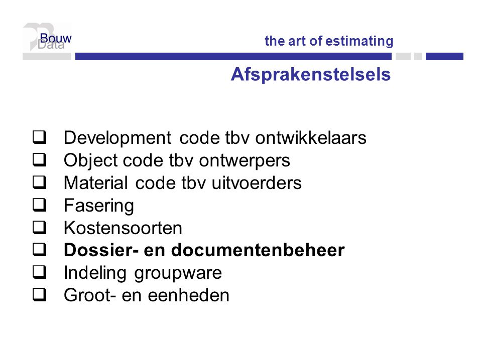 Development code tbv ontwikkelaars Object code tbv ontwerpers