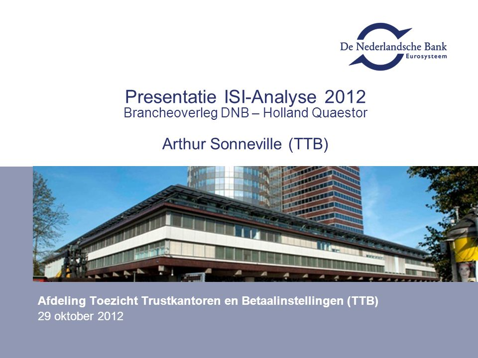 Presentatie ISI-Analyse 2012 Brancheoverleg DNB – Holland Quaestor Arthur Sonneville (TTB)
