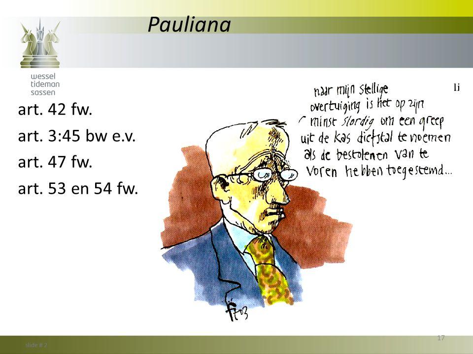 Pauliana art. 42 fw. art. 3:45 bw e.v. art. 47 fw. art. 53 en 54 fw.