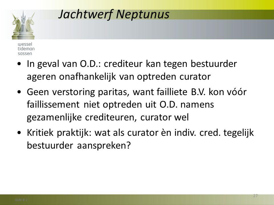 Jachtwerf Neptunus In geval van O.D.: crediteur kan tegen bestuurder ageren onafhankelijk van optreden curator.