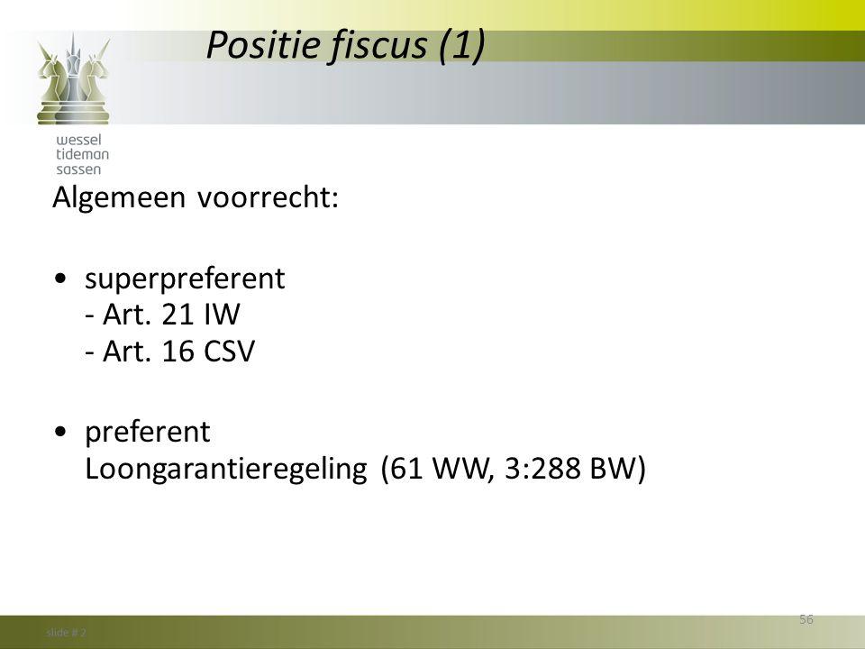 Positie fiscus (1) Algemeen voorrecht: