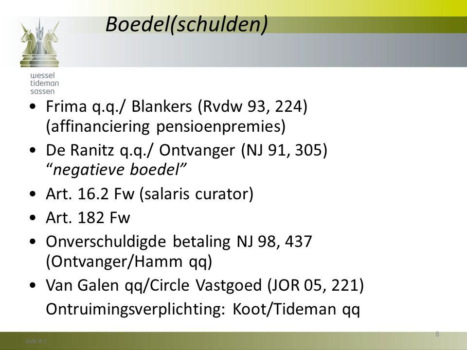 Boedel(schulden) Frima q.q./ Blankers (Rvdw 93, 224) (affinanciering pensioenpremies) De Ranitz q.q./ Ontvanger (NJ 91, 305) negatieve boedel