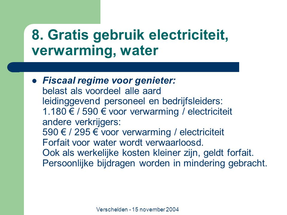 8. Gratis gebruik electriciteit, verwarming, water