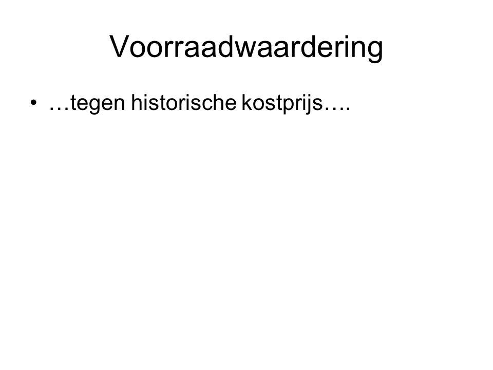Voorraadwaardering …tegen historische kostprijs….