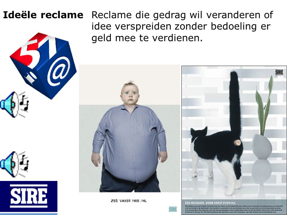 Ideële reclame Reclame die gedrag wil veranderen of idee verspreiden zonder bedoeling er geld mee te verdienen.