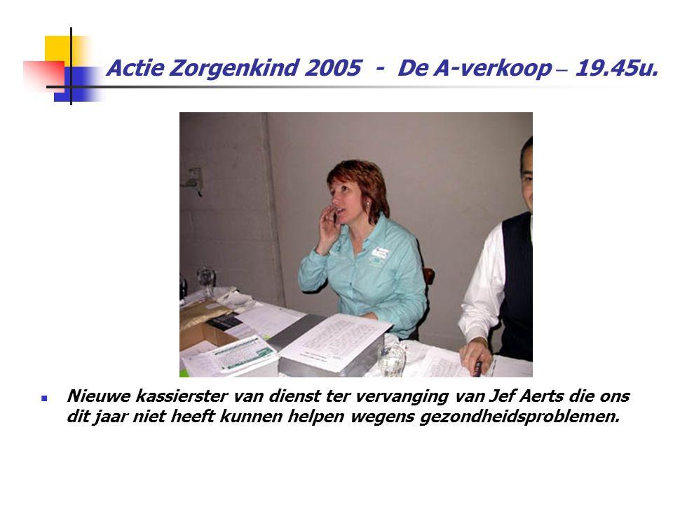 Actie Zorgenkind 2005 - De A-verkoop – 19.45u.