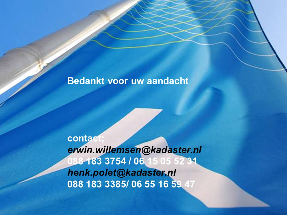 Bedankt voor uw aandacht contact; erwin. willemsen@kadaster