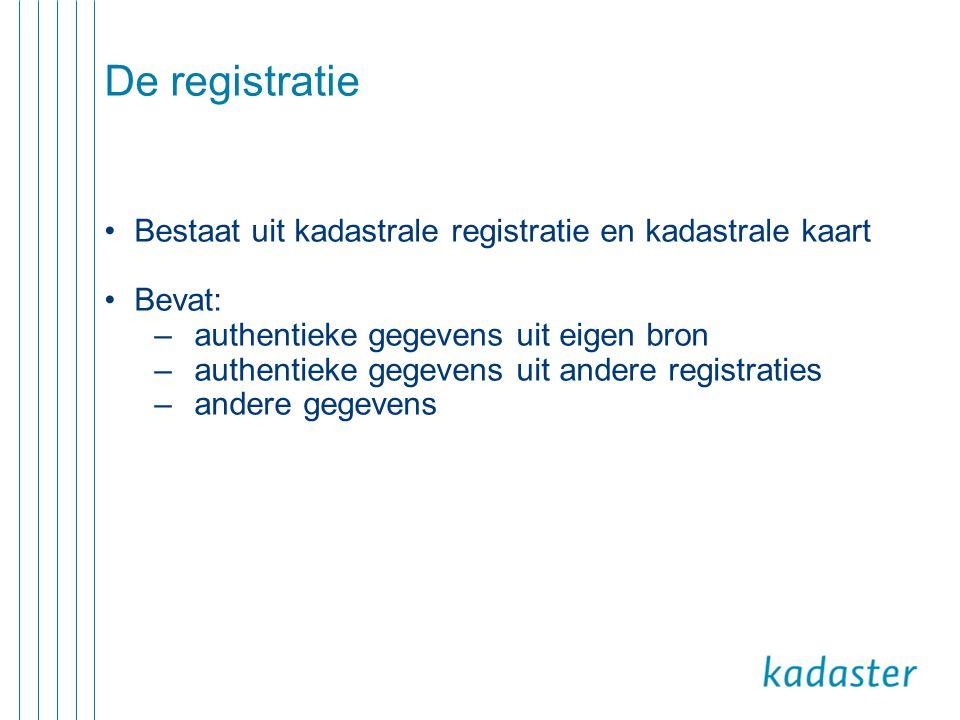 De registratie Bestaat uit kadastrale registratie en kadastrale kaart