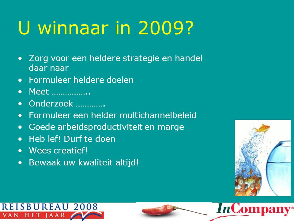 U winnaar in 2009 Zorg voor een heldere strategie en handel daar naar