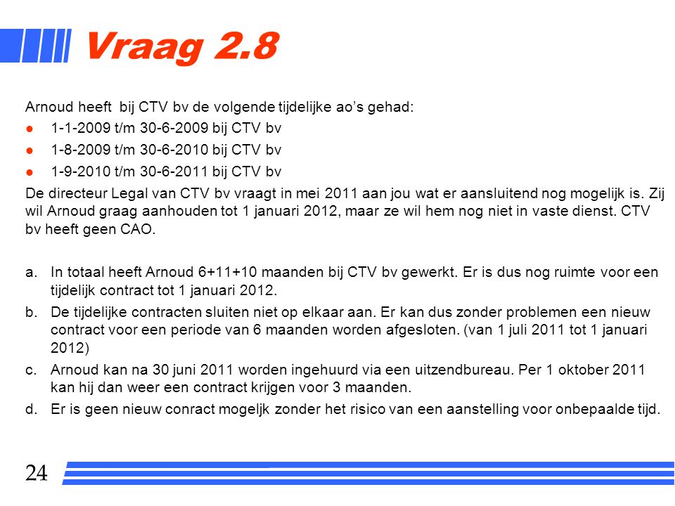 Vraag 2.8 Arnoud heeft bij CTV bv de volgende tijdelijke ao's gehad:
