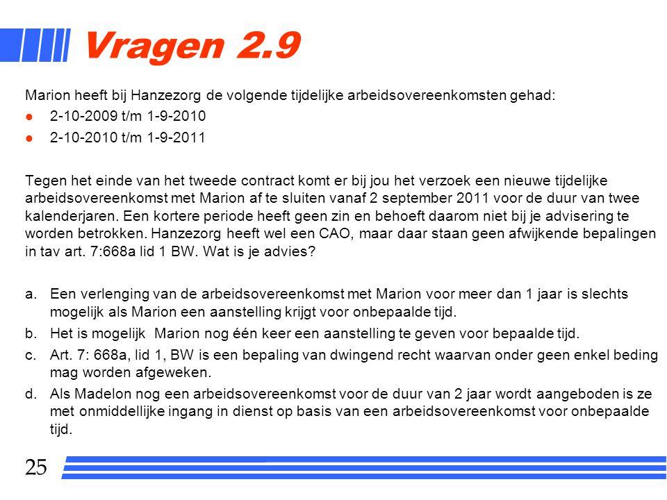 Vragen 2.9 Marion heeft bij Hanzezorg de volgende tijdelijke arbeidsovereenkomsten gehad: 2-10-2009 t/m 1-9-2010.