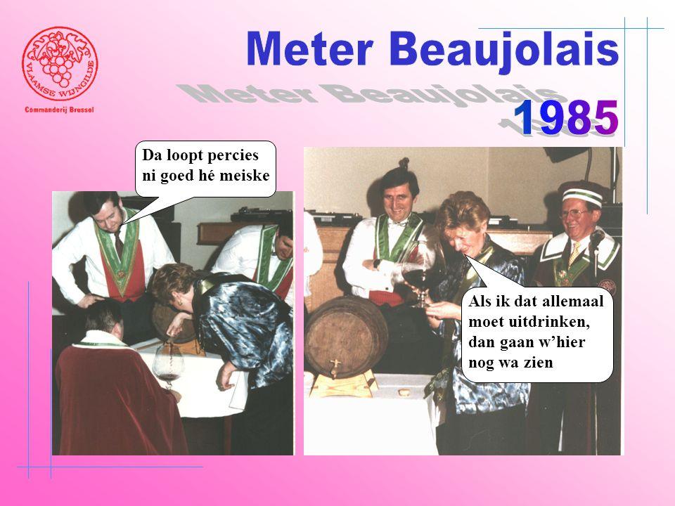 Meter Beaujolais 1985 Da loopt percies ni goed hé meiske