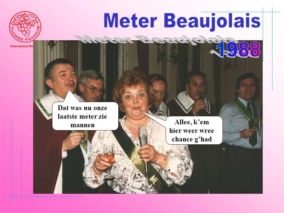 Meter Beaujolais 1988 Dat was nu onze laatste meter zie mannen