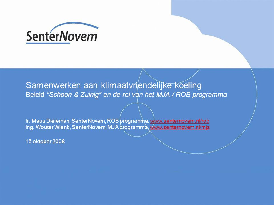Samenwerken aan klimaatvriendelijke koeling Beleid Schoon & Zuinig en de rol van het MJA / ROB programma