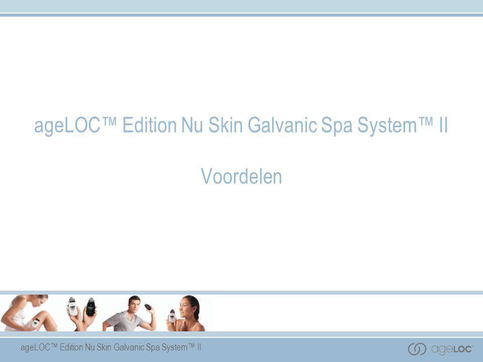 ageLOC™ Edition Nu Skin Galvanic Spa System™ II Voordelen