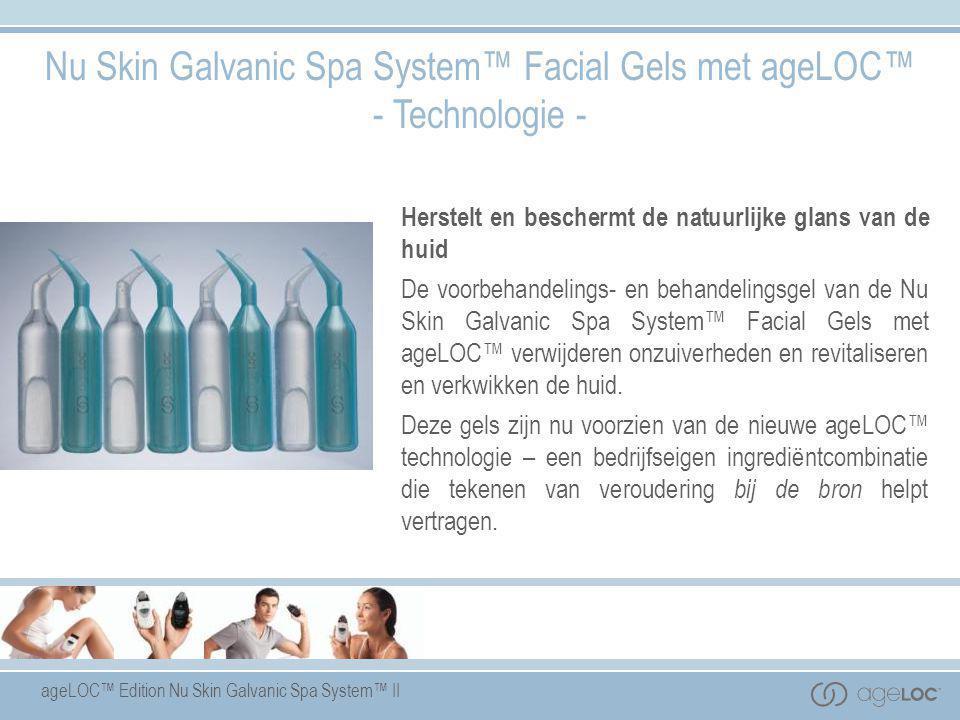 Nu Skin Galvanic Spa System™ Facial Gels met ageLOC™ - Technologie -