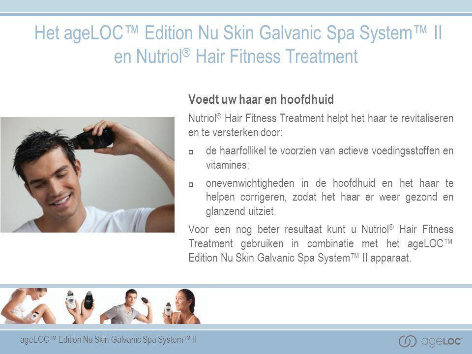 Het ageLOC™ Edition Nu Skin Galvanic Spa System™ II en Nutriol® Hair Fitness Treatment