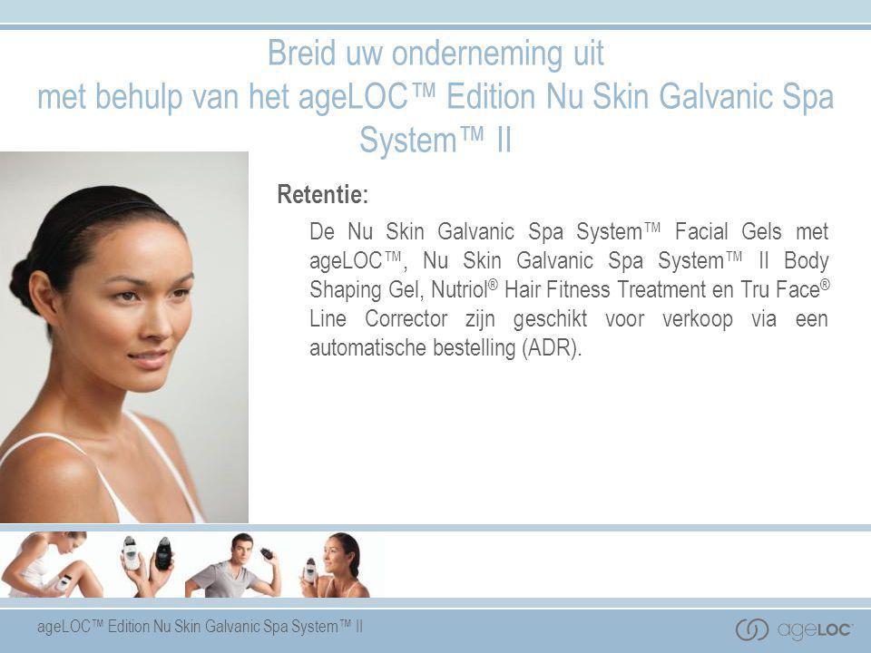 Breid uw onderneming uit met behulp van het ageLOC™ Edition Nu Skin Galvanic Spa System™ II