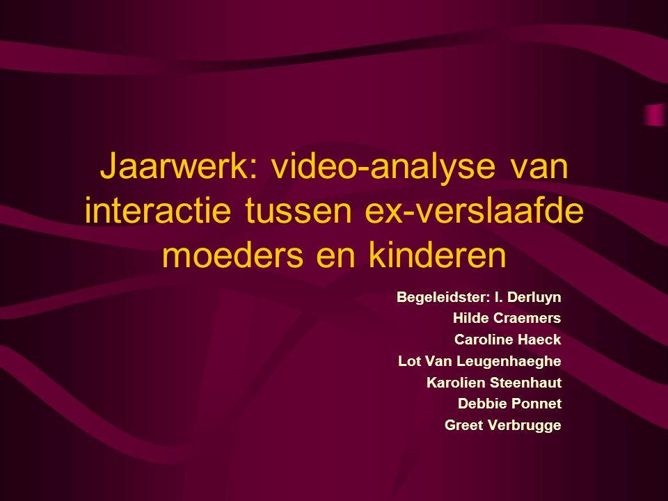 Jaarwerk: video-analyse van interactie tussen ex-verslaafde moeders en kinderen