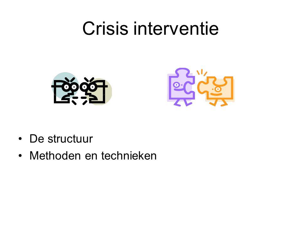 Crisis interventie De structuur Methoden en technieken