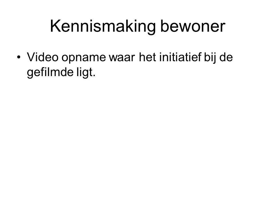 Kennismaking bewoner Video opname waar het initiatief bij de gefilmde ligt.