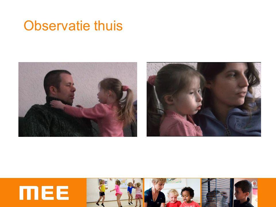 Observatie thuis Fragment thuis: vader/moeder/Lieke en broer op achtergrond. Afstemmen groep, eerst hele fragment dan korte analyse momenten.