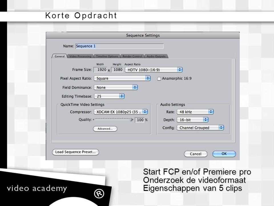 Korte Opdracht Start FCP en/of Premiere pro Onderzoek de videoformaat Eigenschappen van 5 clips