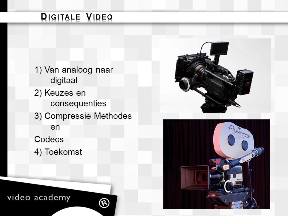 Digitale Video 1) Van analoog naar digitaal. 2) Keuzes en consequenties. 3) Compressie Methodes en.