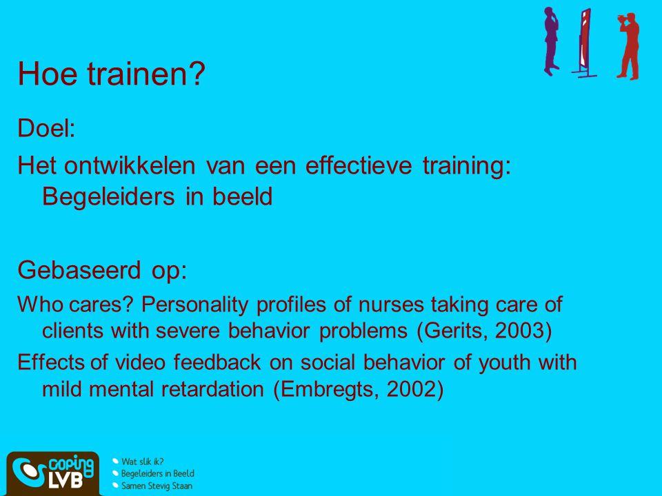 Hoe trainen Doel: Het ontwikkelen van een effectieve training: Begeleiders in beeld. Gebaseerd op: