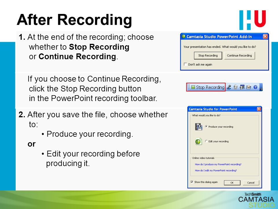 After Recording 1. At the end of the recording; choose whether to Stop Recording or Continue Recording.