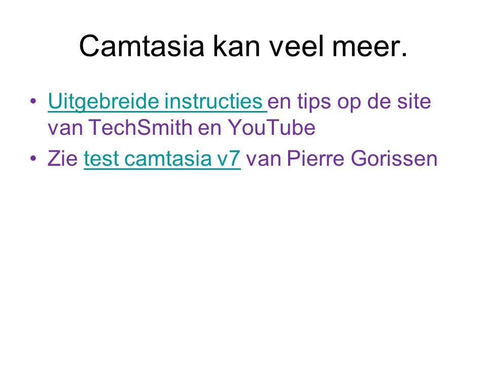 Camtasia kan veel meer. Uitgebreide instructies en tips op de site van TechSmith en YouTube.
