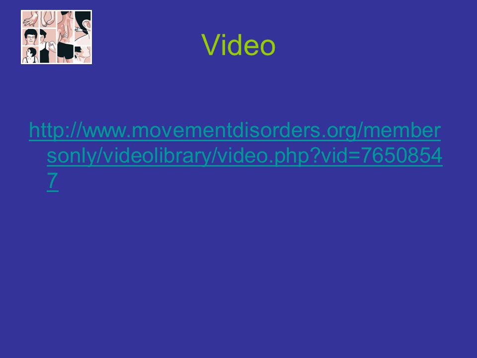 Video http://www.movementdisorders.org/membersonly/videolibrary/video.php vid=76508547.